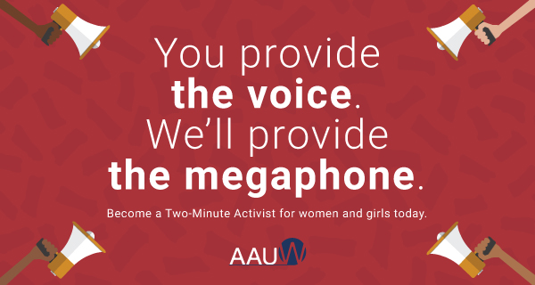 You provide the voice. We'll provide the megaphone. Become an AAUW Two-Minute Activist for women an girls today.