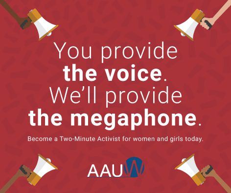 You provide the voice. We'll provide the megaphone. Become a Two-Minute Activist for women's and girls today.