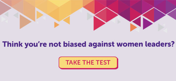 Think you're not biased against women leaders? Take the test.