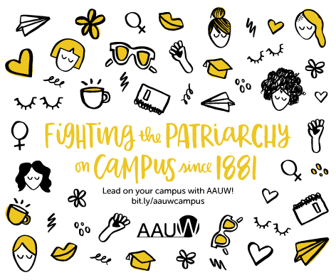 AAUW fighting the patriarchy on campus since 1881. Lead on your campus with AAUW. Visit AAUW Campus Leaderhip Programs.