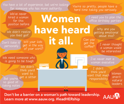 Women have heard it all: I didn't think you'd want that much responsibility. I've never met a woman executive. We need someone who is going to be tough. Will your kids get in the way of your work? ... Don't be a barrier on a woman's path toward leadership.