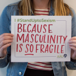 I #standuptosexism Becase Masculinity is so fragile