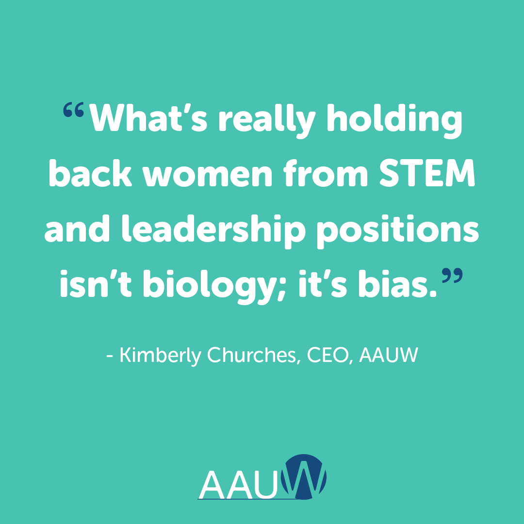 What's really holding back women from STEM and leadership positions isn't biology; it's bias. Kimberly Churches, CEO, AAUW